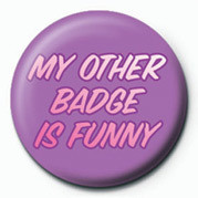 Posters Placka MY OTHER BADGE IS FUNNY - Posters