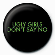 Posters Placka UGLY GIRLS DONT SAY NO - Posters