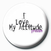 Posters Placka I LOVE MY ATTITUDE PROBLEM - Posters
